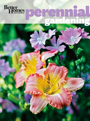 Better Homes & Gardens Perennial Gardening By Better Homes and Gardens Books (COR)