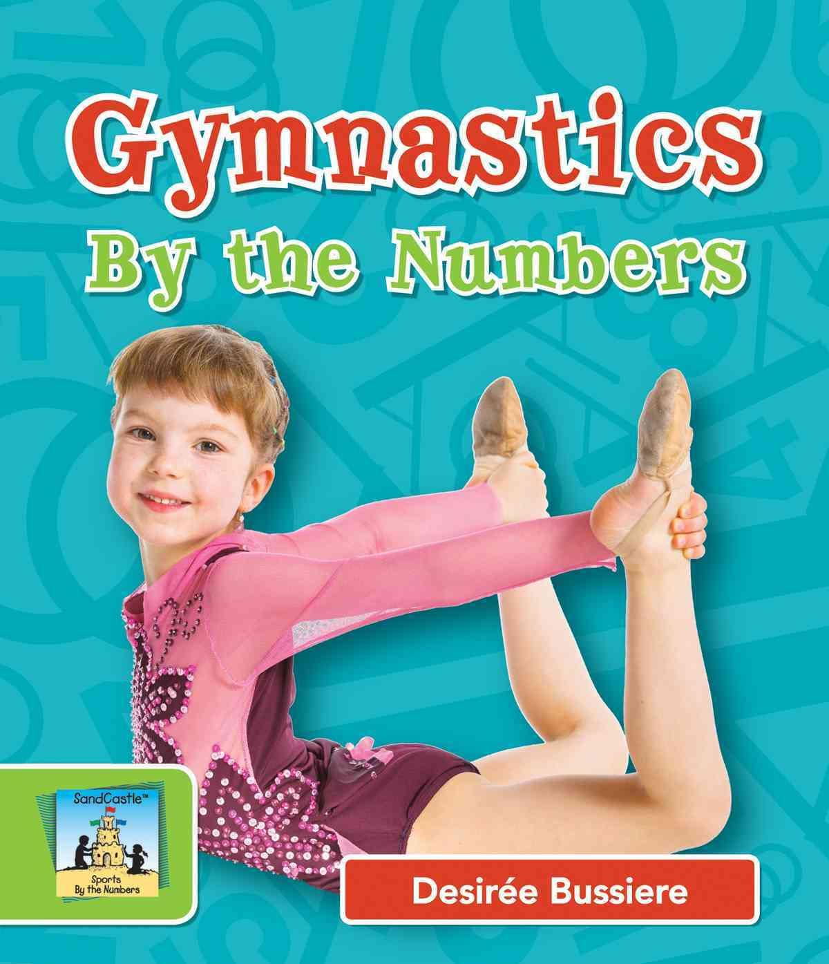 Gymnastics by the Numbers By Bussiere, DesirTe